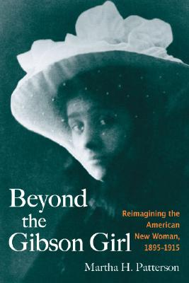 Beyond the Gibson Girl By Patterson, Martha H.