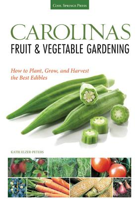 Carolinas Fruit & Vegetable Gardening By Elzer-Peters, Katie
